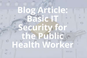 The words Basic IT Security for Public Health Blog Article overlaid on an image of a laptop keyboard with a chain and padlock on it